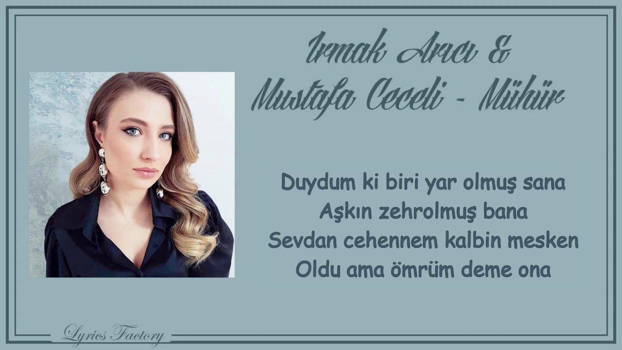 Irmak Arici Mustafa Ceceli Muhur Sarki Sozleri Lyrics Sarki Sozleri Sarkilar Folk