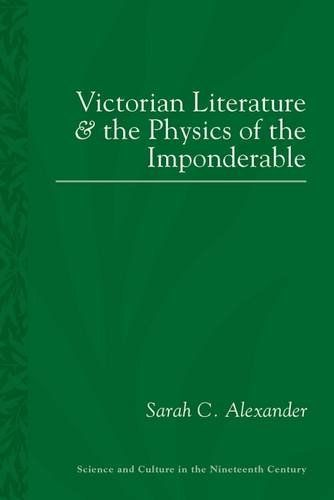 Victorian Literature and the Physics of the Imponderable (Science and Culture in the Nineteenth Century)