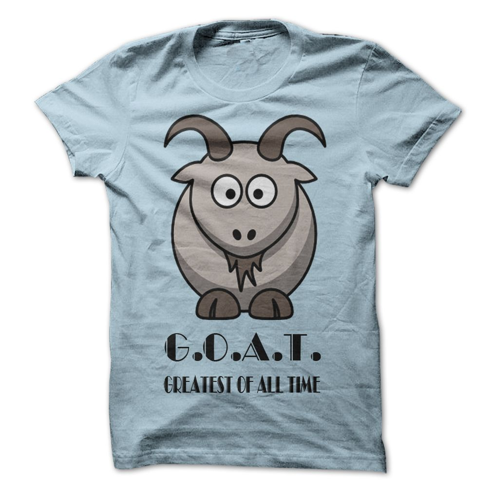 53bb7cb6e GOAT - Greatest Of All Time T-Shirt | DonaShirts.com - Dare To Be Tshirts,  Hoodies And Custom