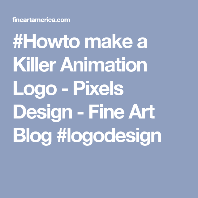 #Howto make a Killer Animation Logo  - Pixels Design - Fine Art Blog #logodesign