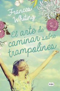 El Arte De Caminar Sobre Trampolines De Frances Whiting Listas De Libros Libros De Novelas Trampolines