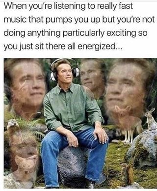 When you're listening to really fast music that pu