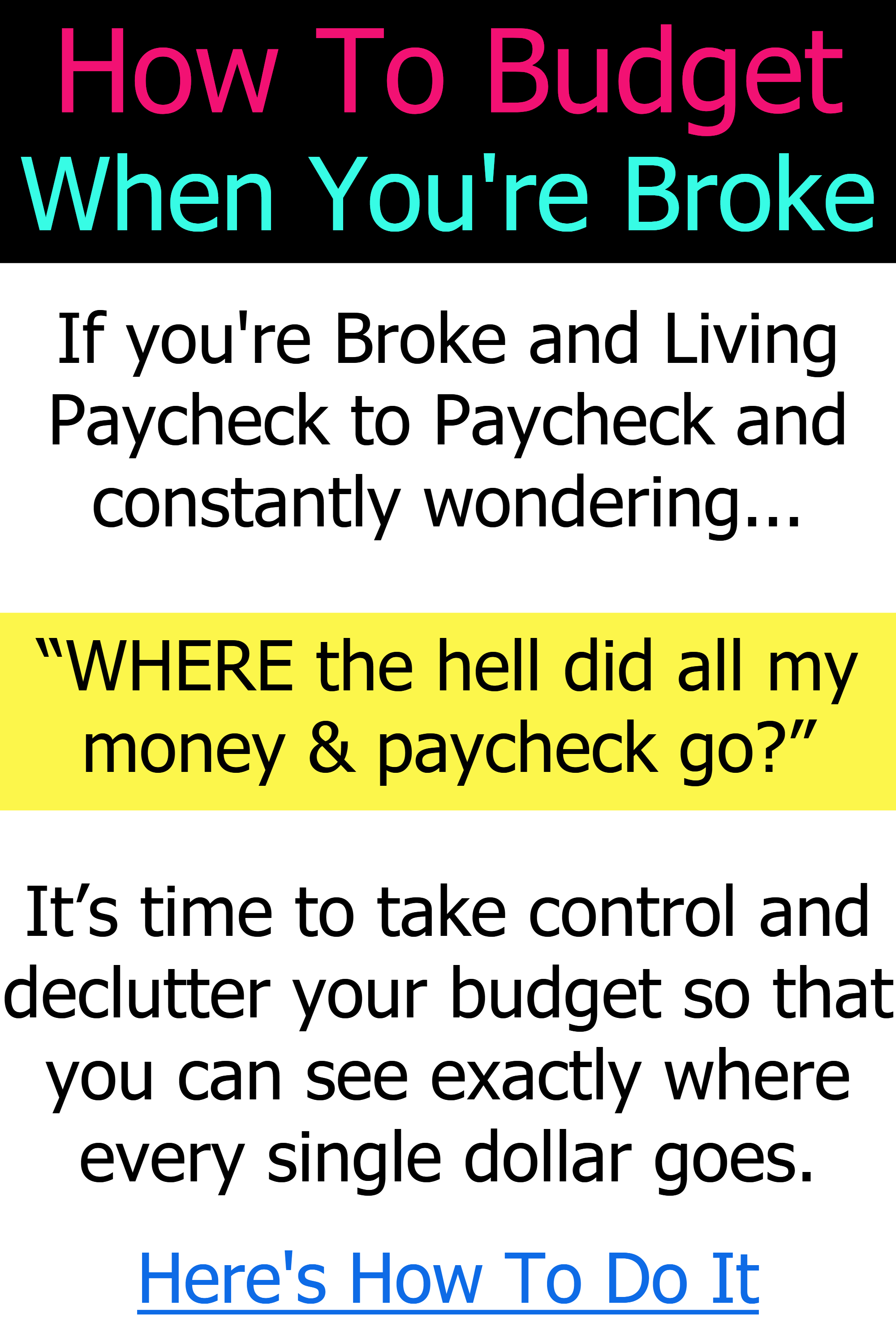 How To Budget When You Re Broke If You Re Broke And Living Paycheck To Paycheck And Constantly Wondering Where The Hel Budgeting Budgeting Money Declutter