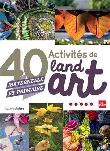 Amazon Fr 40 Activites De Land Art Maternelle Et Primaire