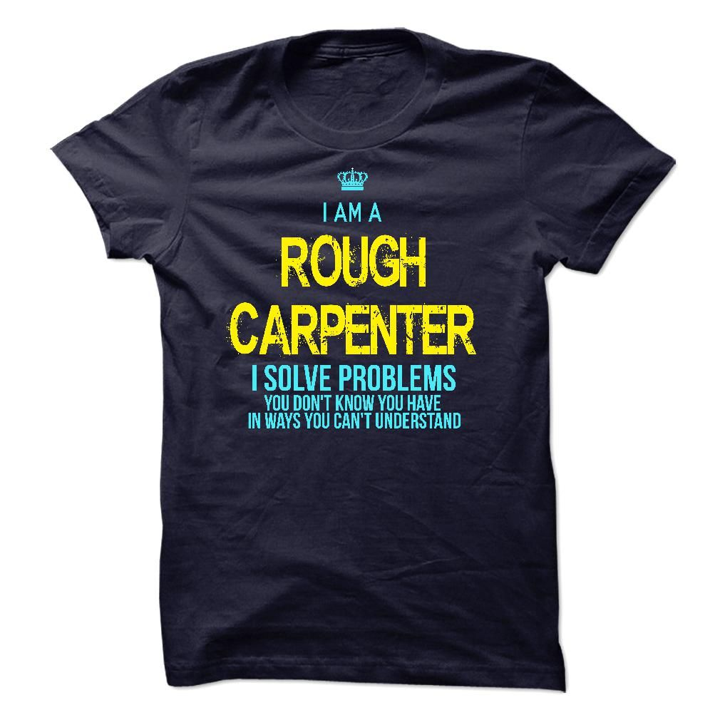 I am a Rough Carpenter T-Shirts, Hoodies. ADD TO CART ==► Funny Tee Shirts