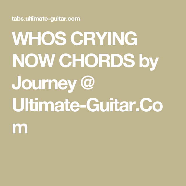 Whos Crying Now Chords By Journey Ultimate Guitar Chords