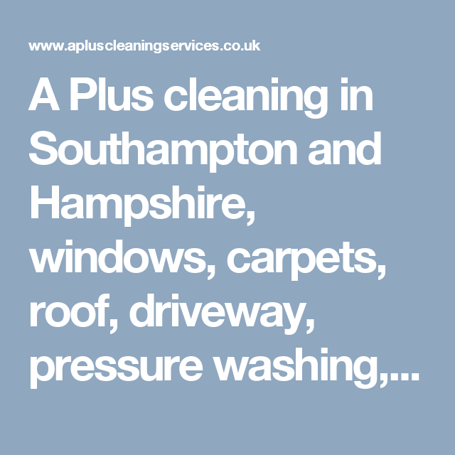 A Plus Cleaning In Southampton And Hampshire Windows Carpets Roof Driveway Pressure Washing Gutters Pressure Washing Gutters Cleaning