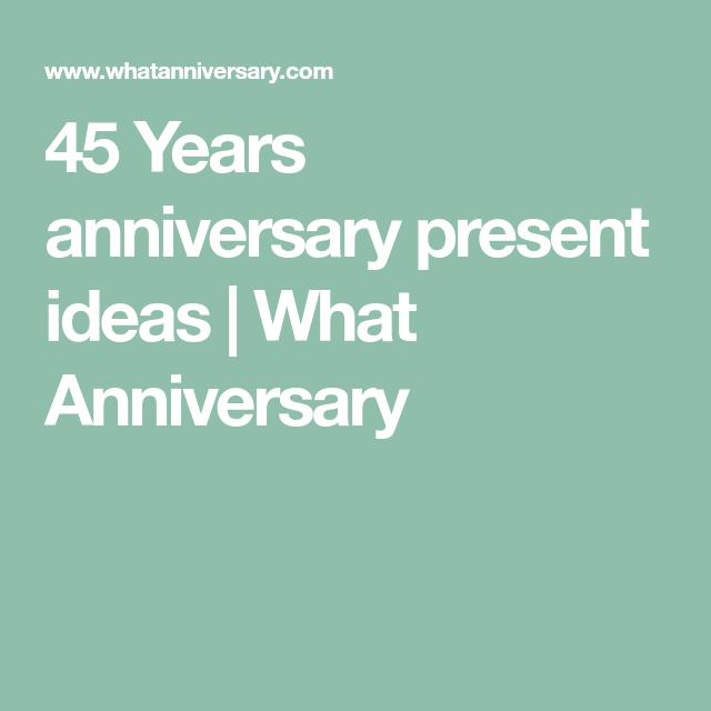 45 years anniversary present ideas what anniversary wedding