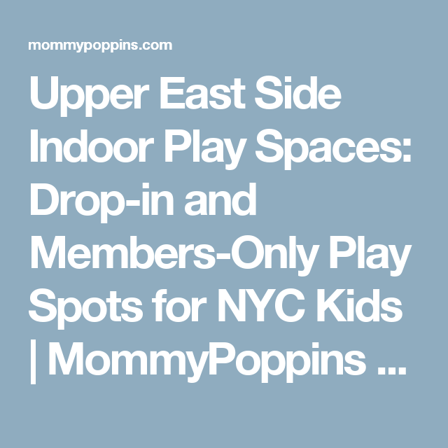 Upper East Side Indoor Play Spaces: Drop-in and Members-Only Play ...