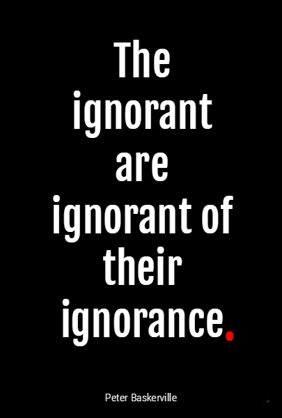 """The ignorant are ignorant of their ignorance"" by @p_baskerville Peter Baskerville."