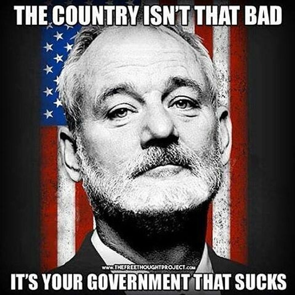 Bill Murray. The country isn\u0027t that bad. It\u0027s your government that ...