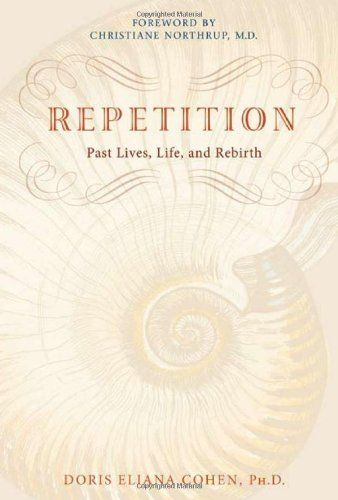 Repetition past lives life and rebirth by doris eliana cohen ph repetition past lives life and rebirth by doris eliana cohen phd malvernweather Image collections