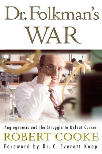 Dr. Folkman's War: Angiogenesis and the Struggle to Defeat Cancer by Robert Cooke. $19.00. Publisher: Random House; 1 edition (February 6, 2001). Edition - 1. Author: Robert Cooke