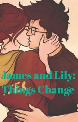 James and Lily: Things Change | Harry Potter | Lily potter
