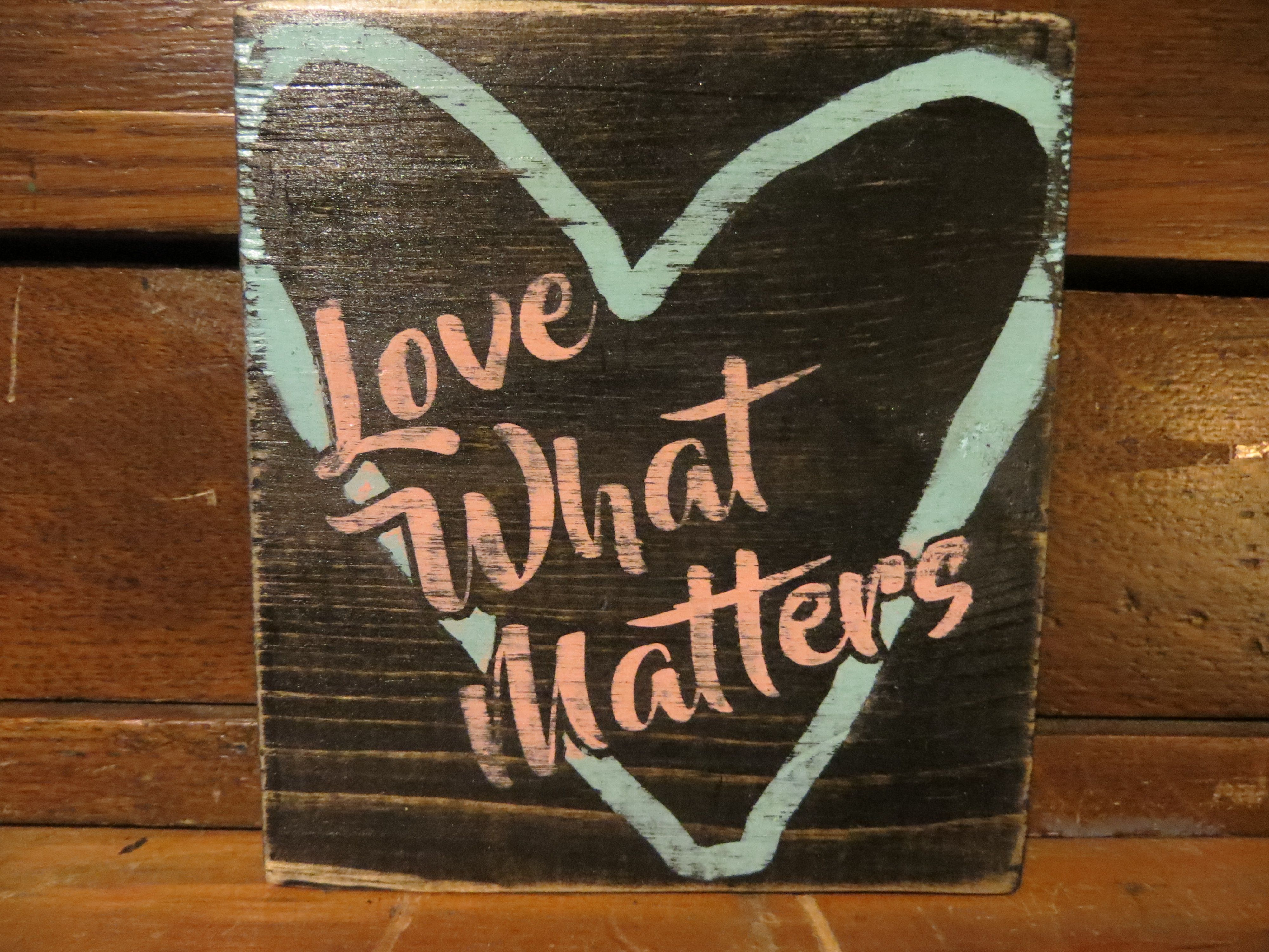 Wooden Sign Vinyl Stencil Love what matters | Pin It