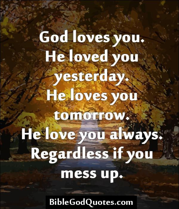 You Messed Us Up Quotes: God Loves You. He Loved You Yesterday. He Loves You