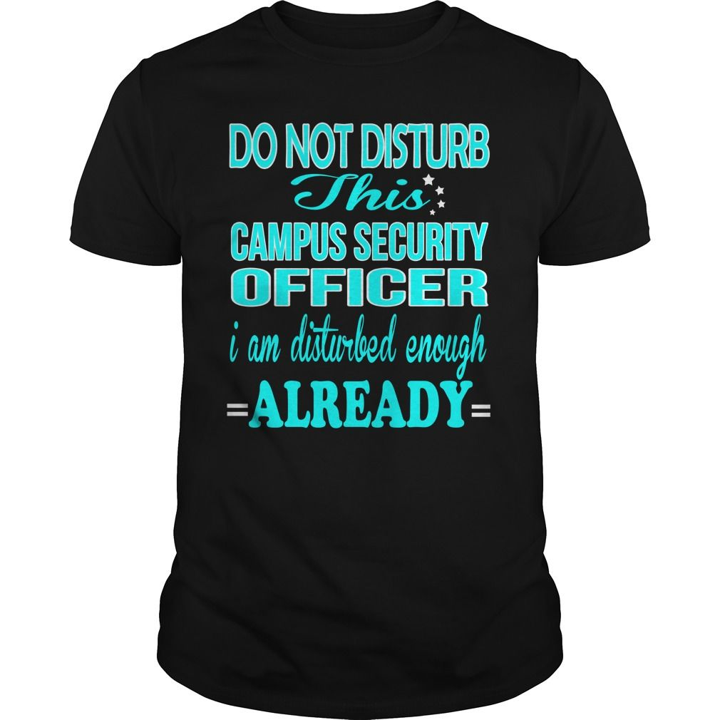 CAMPUS SECURITY OFFICER Do Not Disturb This I Am Disturbed Enough Already…