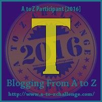 T - Blogging from A to Z Day 23
