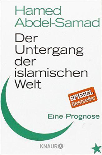 Der Untergang der islamischen Welt: Eine Prognose: Amazon.de: Hamed Abdel-Samad: Bücher