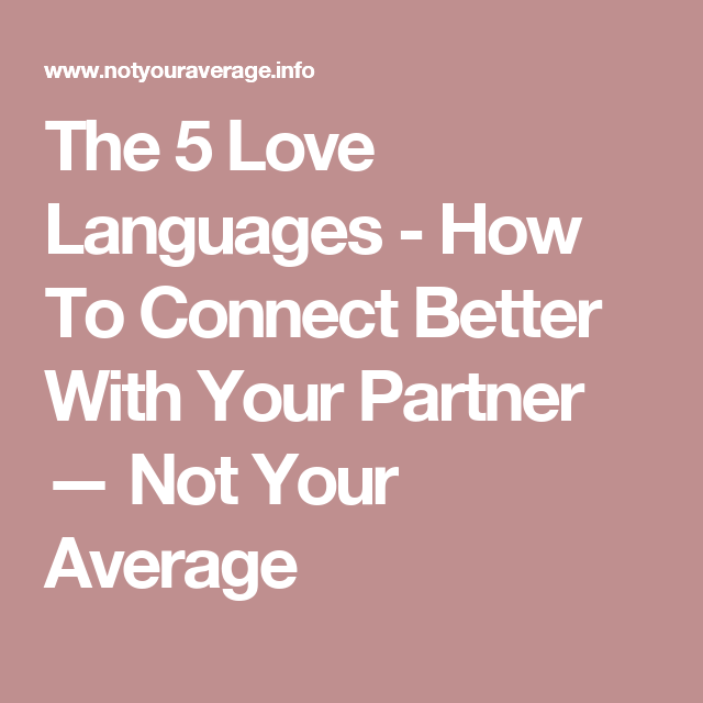 The 5 Love Languages - How To Connect Better With Your Partner — Not Your Average
