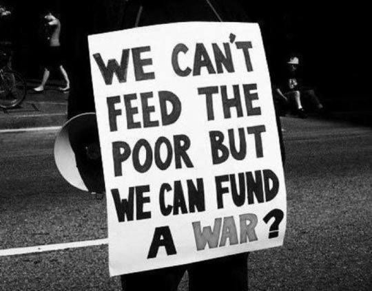 We can't feed the poor but we can fund a war?