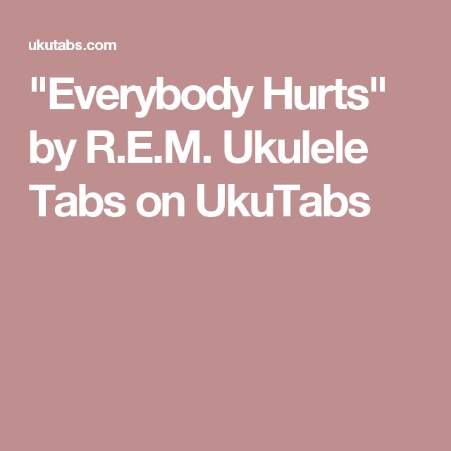 Everybody Hurts By Rem Ukulele Tabs On Ukutabs Piano Practice