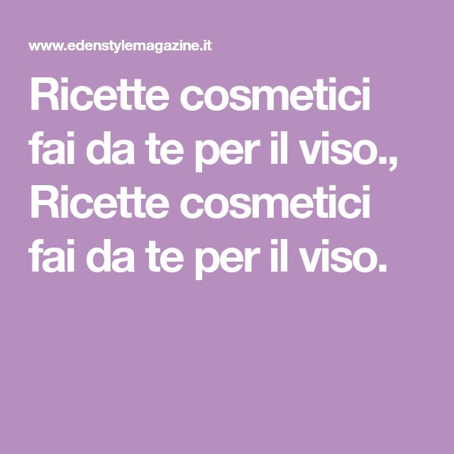 Viso – EdenStyleMagazine.it – Cosmetici fai da te e creatività