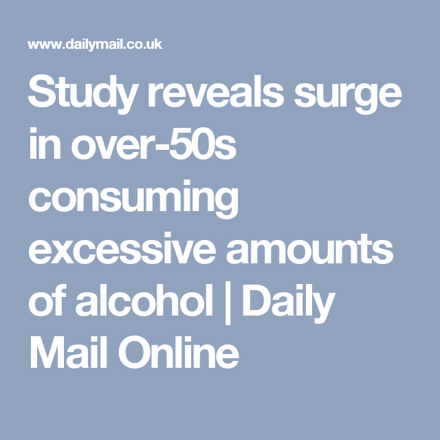 Study reveals surge in over-50s consuming excessive amounts of alcohol | Daily Mail Online