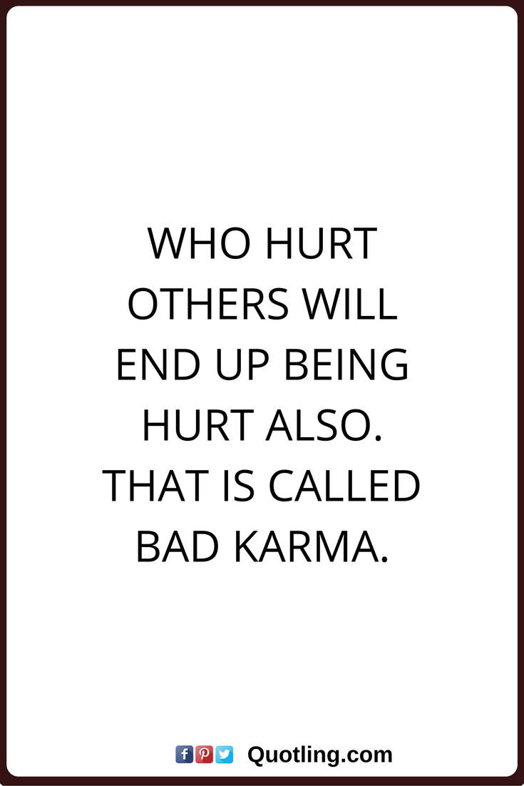 Karma Quotes Who Hurt Others Will End Up Being Hurt Also That Is