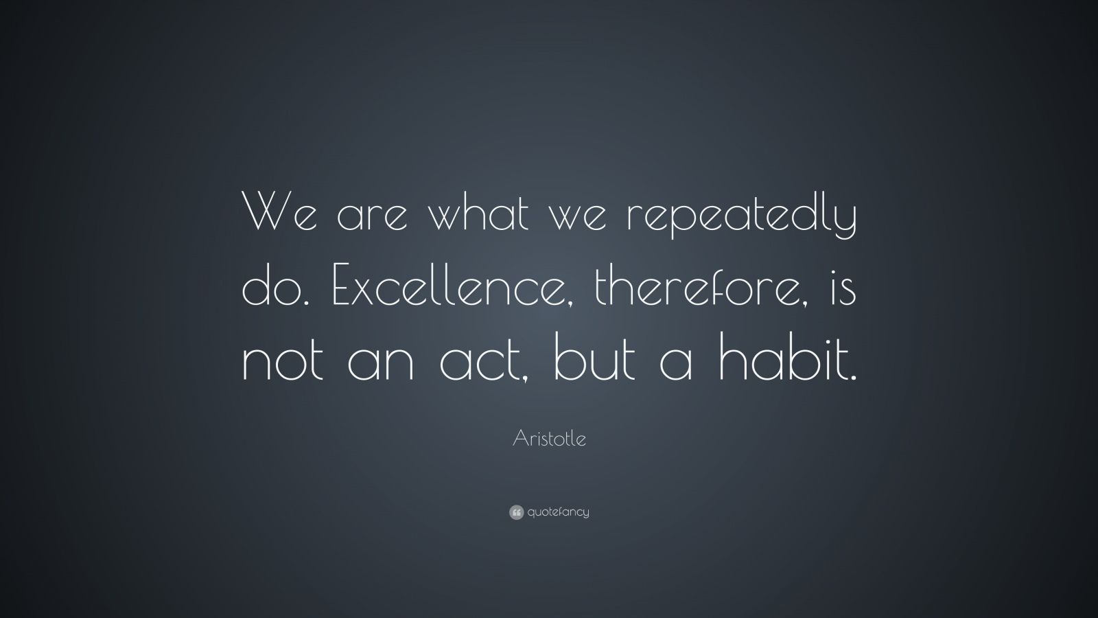 "Inspirational Quotes Aristotle By Ibbds: Aristotle Quote: ""We Are What We Repeatedly Do. Excellence"