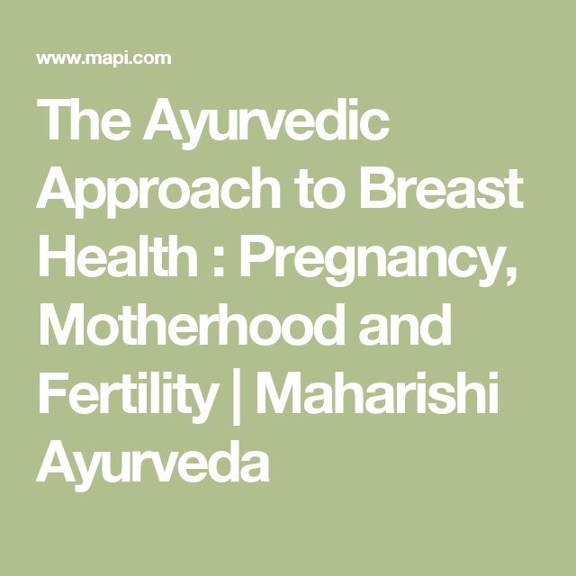 Ayurveda in der Schwangerschaft 🌿 The Ayurvedic Approach to Breast Health  : Pregnancy, Motherhood and Fertility | Maharishi Ayurveda