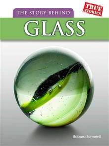This series? The Story Behind Glass by Barbara A. Somervill - ISBN: 9781406255492 (Raintree Publishers) | The Alice Smith School | Wheelers ePlatform