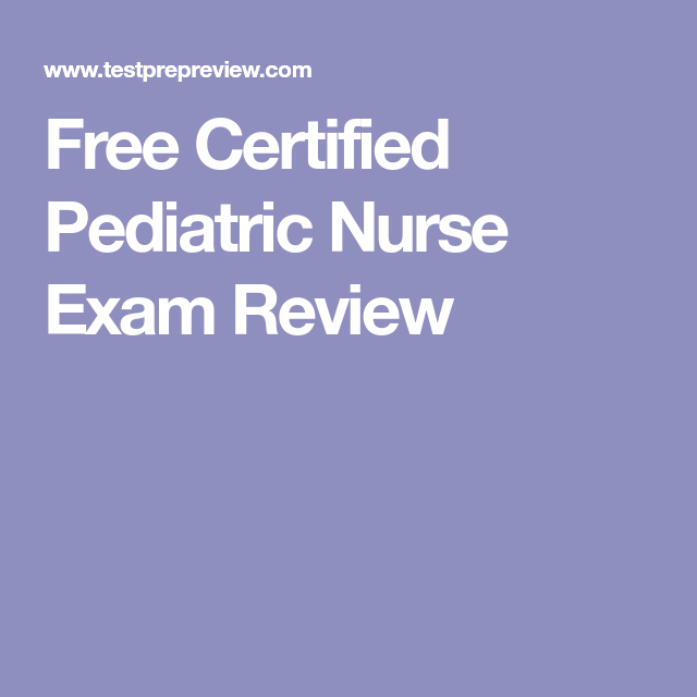 Free Certified Pediatric Nurse Exam Review | Cpn | Pinterest ...