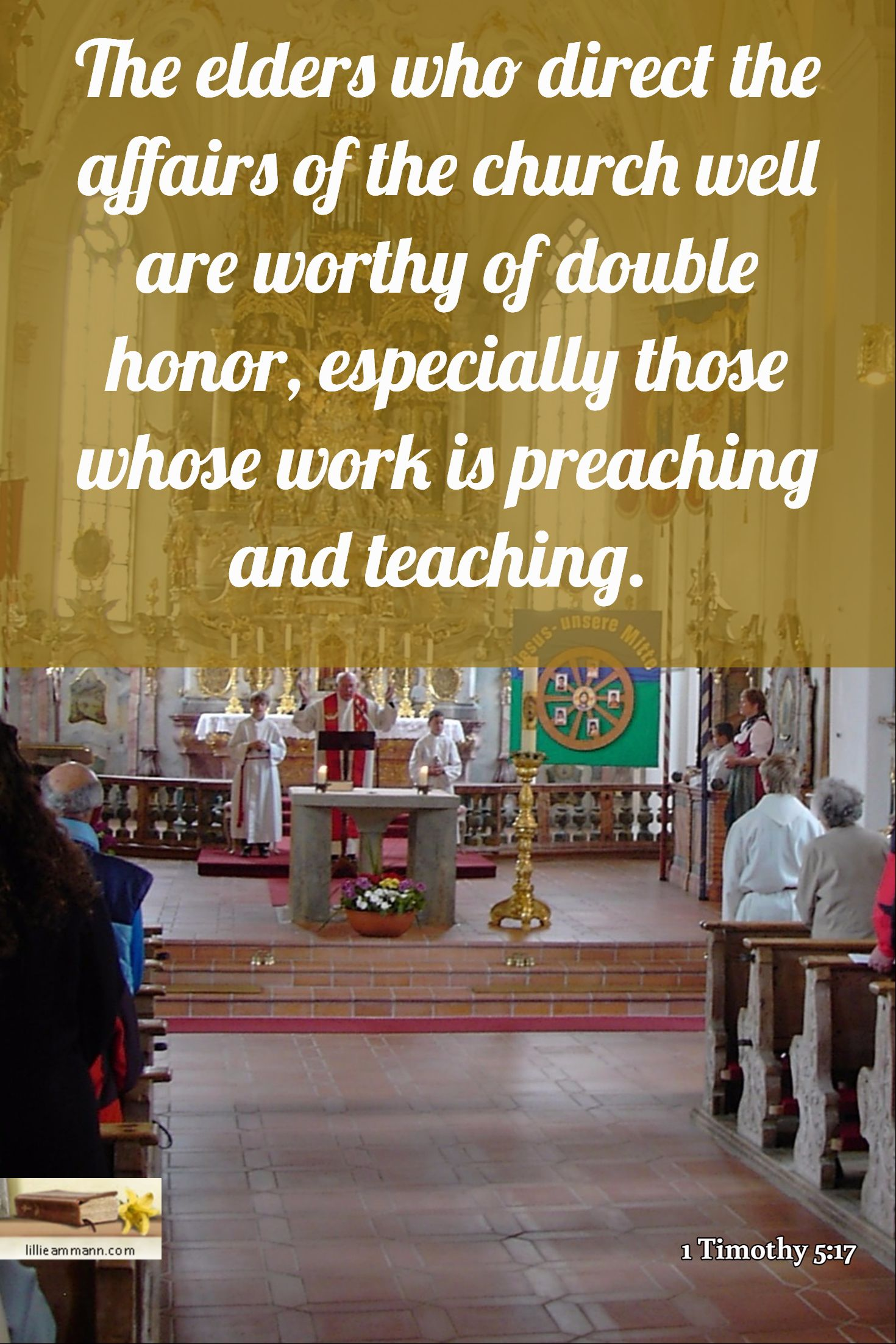1 Timothy 5:17 / The elders who direct the affairs of the church well are worthy of double honor, es...