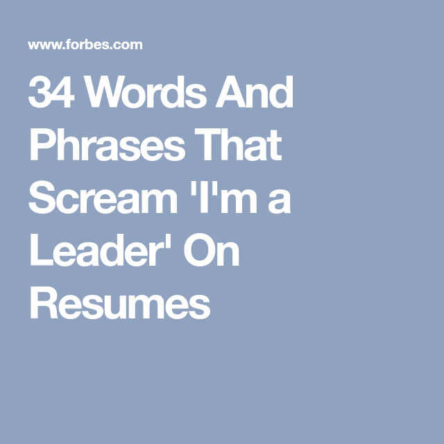 34 Words And Phrases That Scream I M A Leader On Resumes Resume Words Resume Job Info