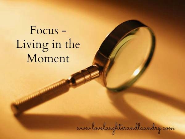 focus - living in the moment