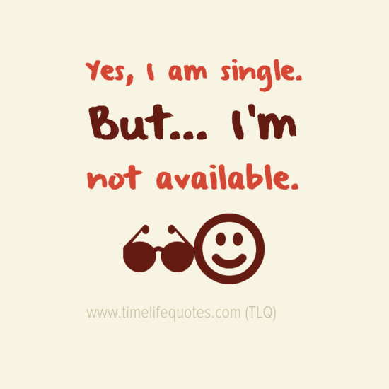 Best Funny Quotes About Single Life Love Quotes Funny Good Life Quotes Funny Dating Quotes