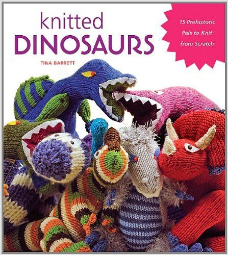 Knitted Dinosaurs: 15 Prehistoric Pals to Knit From Scratch: Tina Barrett: 0999991601894: Books - Amazon.ca