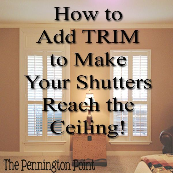 How To Add Trim To Make Your Shutters Reach The Ceiling   The Pennington  Point