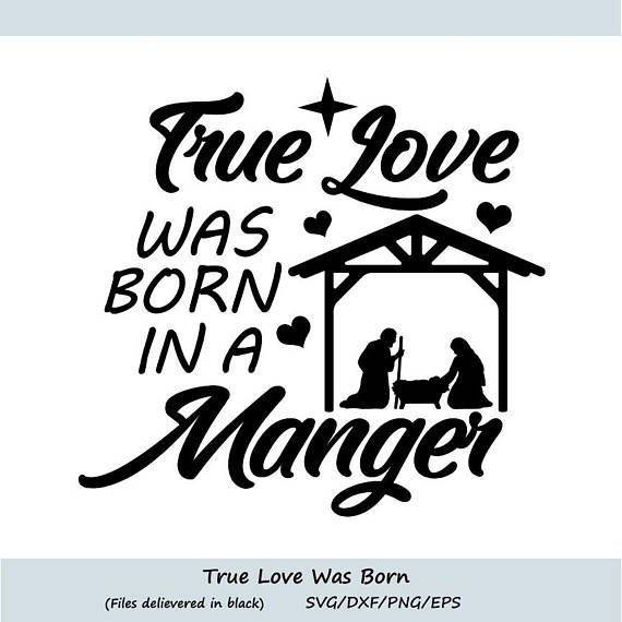 Download True Love Was Born In A Manger SVG Christmas SVG Nativity ...