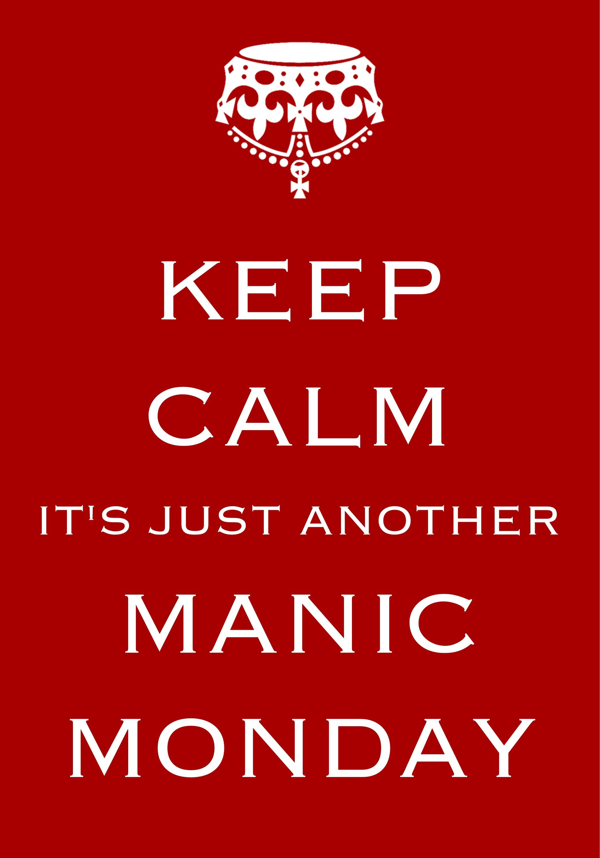 keep calm it's just another manic Monday / created with Keep Calm ...