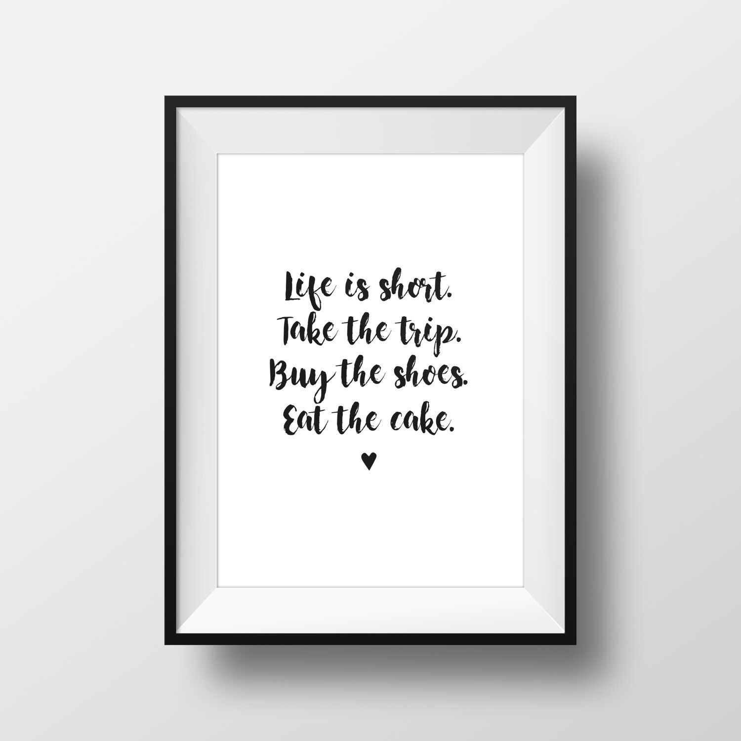 fdc88af1e0745 Life Is Short Take The Trip Buy The Shoes Eat The Cake ...