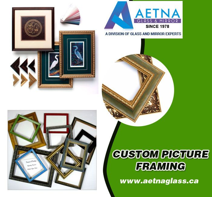Create A Quality Custom Picture Framing Missisauga With Aetna Glass