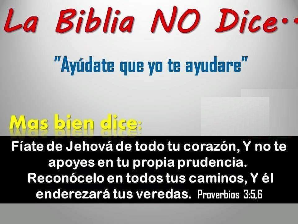 La Biblia No Dice Ayúdate Que Yo Te Ayudaré Mas Bien Dice Fíate De Jehová De Todo Tu Corazón Y No Te Apo Frases Bonitas Confianza En Dios Palabra De Vida