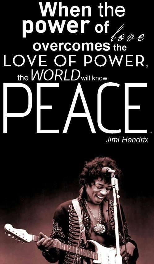 Words from the late great Jimi Hendrix