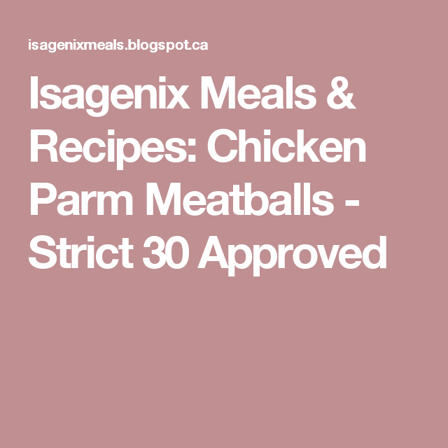 Isagenix Meals & Recipes: Chicken Parm Meatballs - Strict 30 Approved