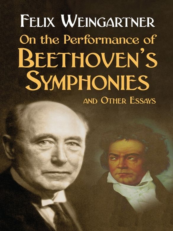 On The Performance Of Beethovens Symphonies And Other Essays  On The Performance Of Beethovens Symphonies And Other Essays By Felix  Weingartner This Volume Contains English Translations Of Three Important  Literary