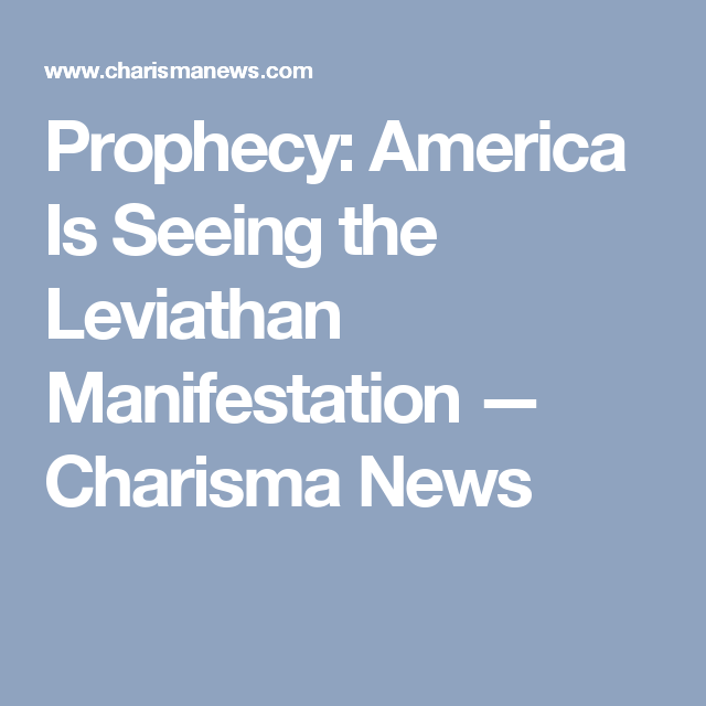 Prophecy: America Is Seeing the Leviathan Manifestation — Charisma