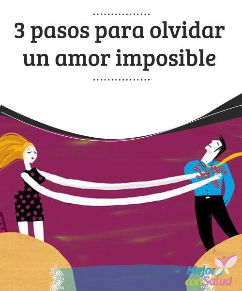 3 Pasos Para Olvidar Un Amor Imposible Mejor Con Salud Memes De Amor Imposible Como Olvidar Un Amor Un Amor Imposible