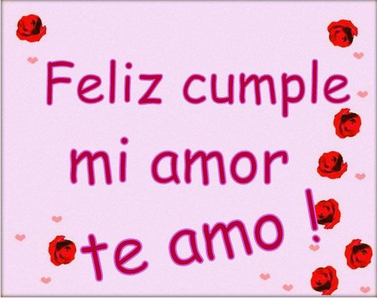 Feliz Aniversario Mi Amooor Te Amo Te Amo Te Amo: Feliz Cumple Mi Amor, Te Amo